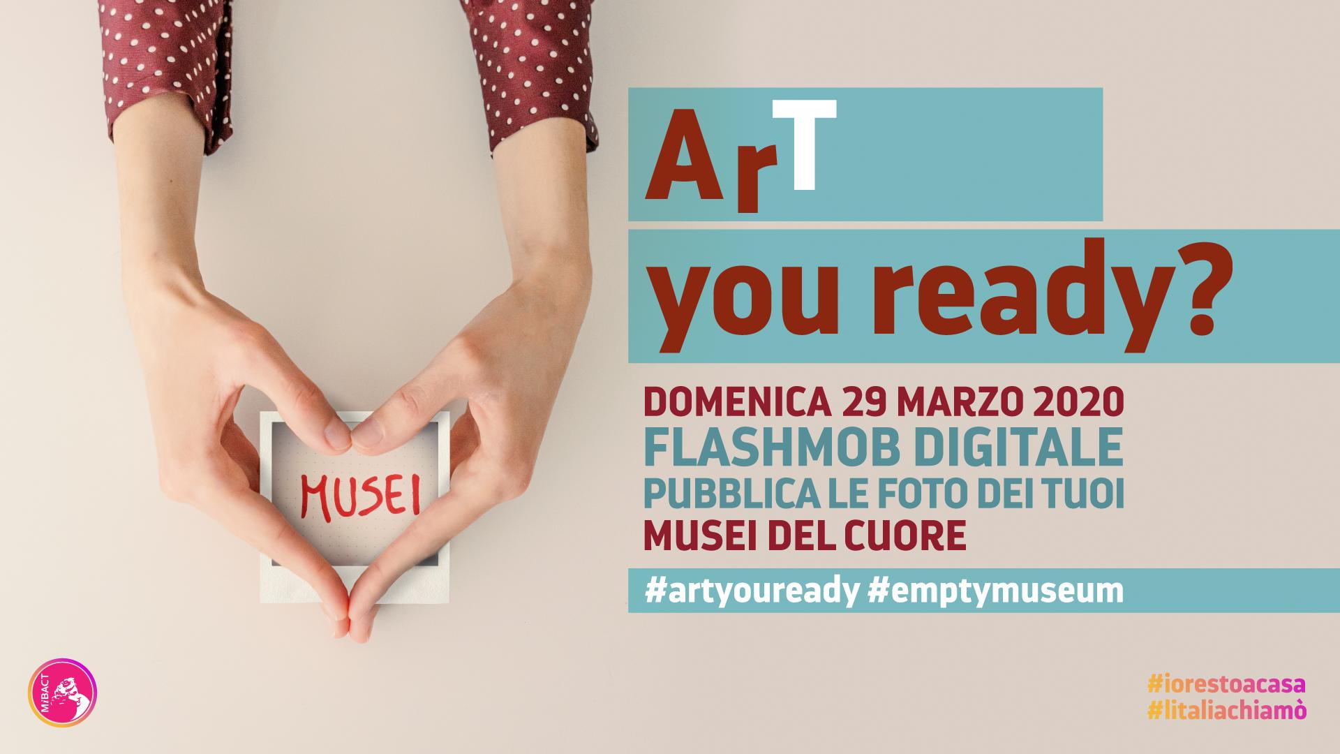 """VUOI PARTECIAPARE AD """"ART YOU READY?"""", IL FLASHMOB DEL PATRIMONIO CULTURALE ITALIANO, POSTANDO UNA TUA FOTO IN VISITA NEL NOSTRO MUSEO?"""